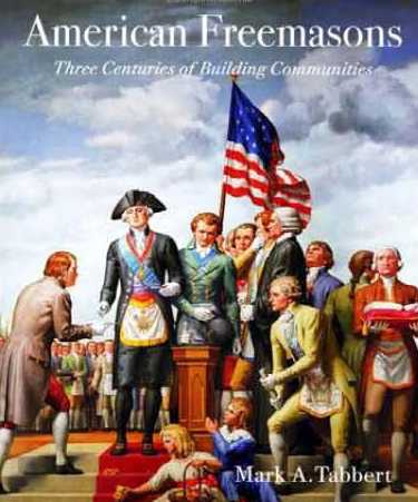 American Freemasons: Three Centuries of Building Communities by Mark A. Tabbert