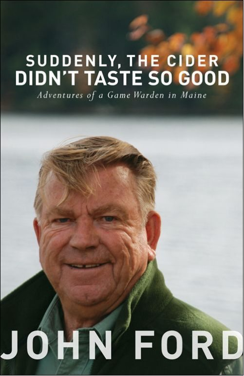 Suddenly, the Cider Didn't Taste So Good: Adventures of a Game Warden in Maine Book by John Ford