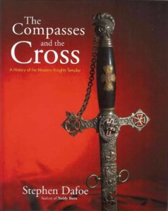 The Compasses and the Cross: A History of the Masonic Knights Templar Book by Stephen Dafoe