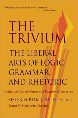 The Trivium: The Liberal Arts of Logic, Grammar, and Rhetoric Reissue Edition by Sister Miriam Joseph, Marguerite McGlinn